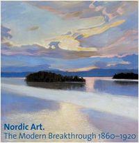 NORDIC ART THE MODERN BREAKTHROUGH 1860-1920 /ANGLAIS