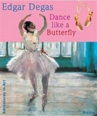 EDGAR DEGAS DANCE LIKE A BUTTERFLY (ADVENTURES IN ART) /ANGLAIS