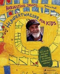 HARVESTING DREAMS HUNDERTWASSER FOR KIDS /ANGLAIS