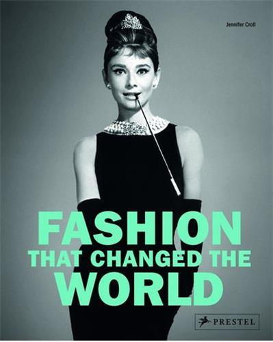 FASHION THAT CHANGED THE WORLD /ANGLAIS