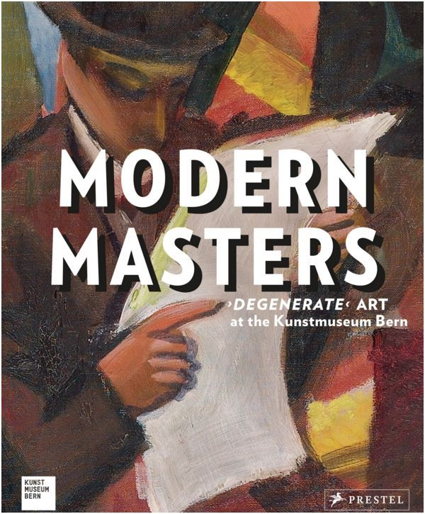 MODERN MASTERS DEGENERATE ART AT THE KUNSTMUSEUM BERN /ANGLAIS
