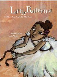 LITTLE BALLERINA: A CHILDREN'S BOOK INSPIRED BY EDGAR DEGAS /ANGLAIS