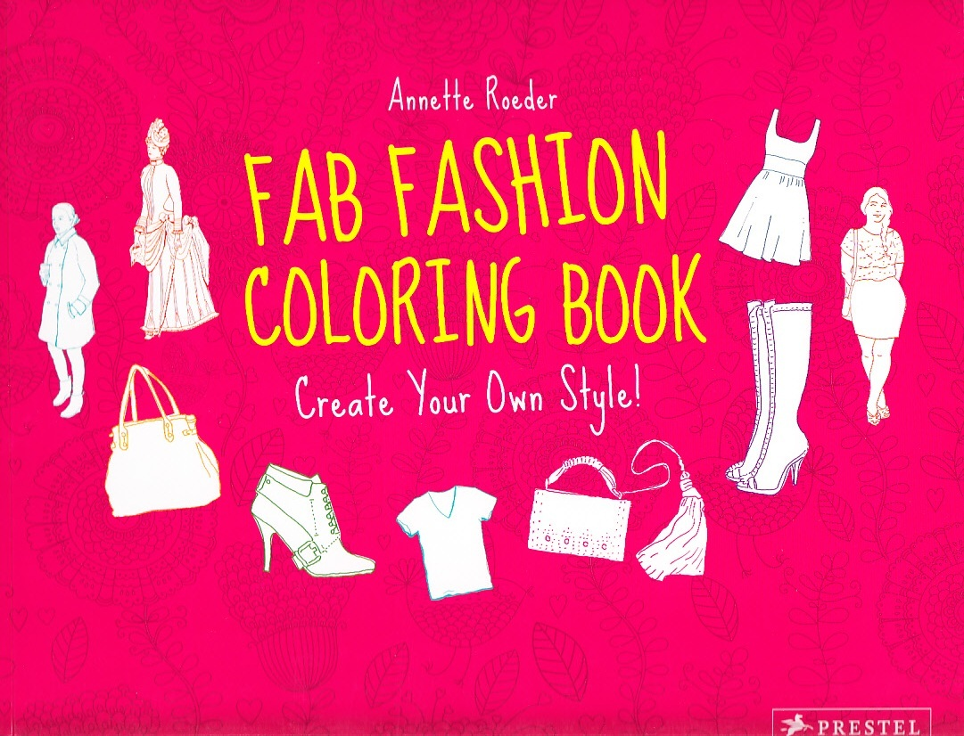 FAB FASHION COLORING BOOK CREATE YOUR OWN STYLE! /ANGLAIS