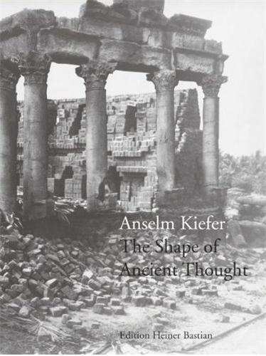 ANSELM KIEFER THE SHAPE OF ANCIENT THOUGHT /ANGLAIS/ALLEMAND