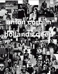 ANTON CORBIJN: HOLLANDS DEEP PHOTOGRAPHS A RETROSPECTIVE /ANGLAIS