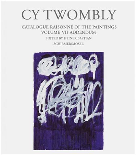 CY TWOMBLY : CATALOGUE RAISONNE OF THE PAINTINGS VOL 7  ADDENDUM /ANGLAIS/ALLEMAND