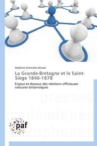 LA GRANDE-BRETAGNE ET LE SAINT-SIEGE 1846-1878
