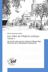 LES VILLES DE L'ALGERIE ANTIQUE TOME I