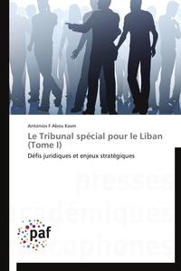 LE TRIBUNAL SPECIAL POUR LE LIBAN (TOME I)