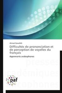 DIFFICULTES DE PRONONCIATION ET DE PERCEPTION DE VOYELLES DU FRANCAIS