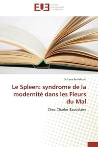LE SPLEEN: SYNDROME DE LA MODERNITE DANS LES FLEURS DU MAL