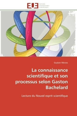 LA CONNAISSANCE SCIENTIFIQUE ET SON PROCESSUS SELON GASTON BACHELARD