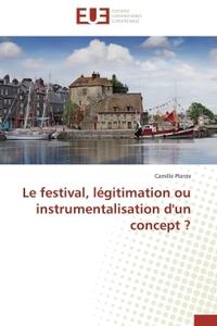 LE FESTIVAL, LEGITIMATION OU INSTRUMENTALISATION D'UN CONCEPT ?