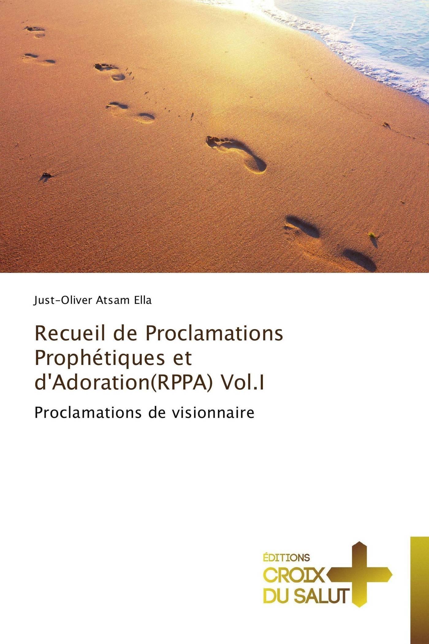 RECUEIL DE PROCLAMATIONS PROPHETIQUES ET D'ADORATION(RPPA) VOL.I