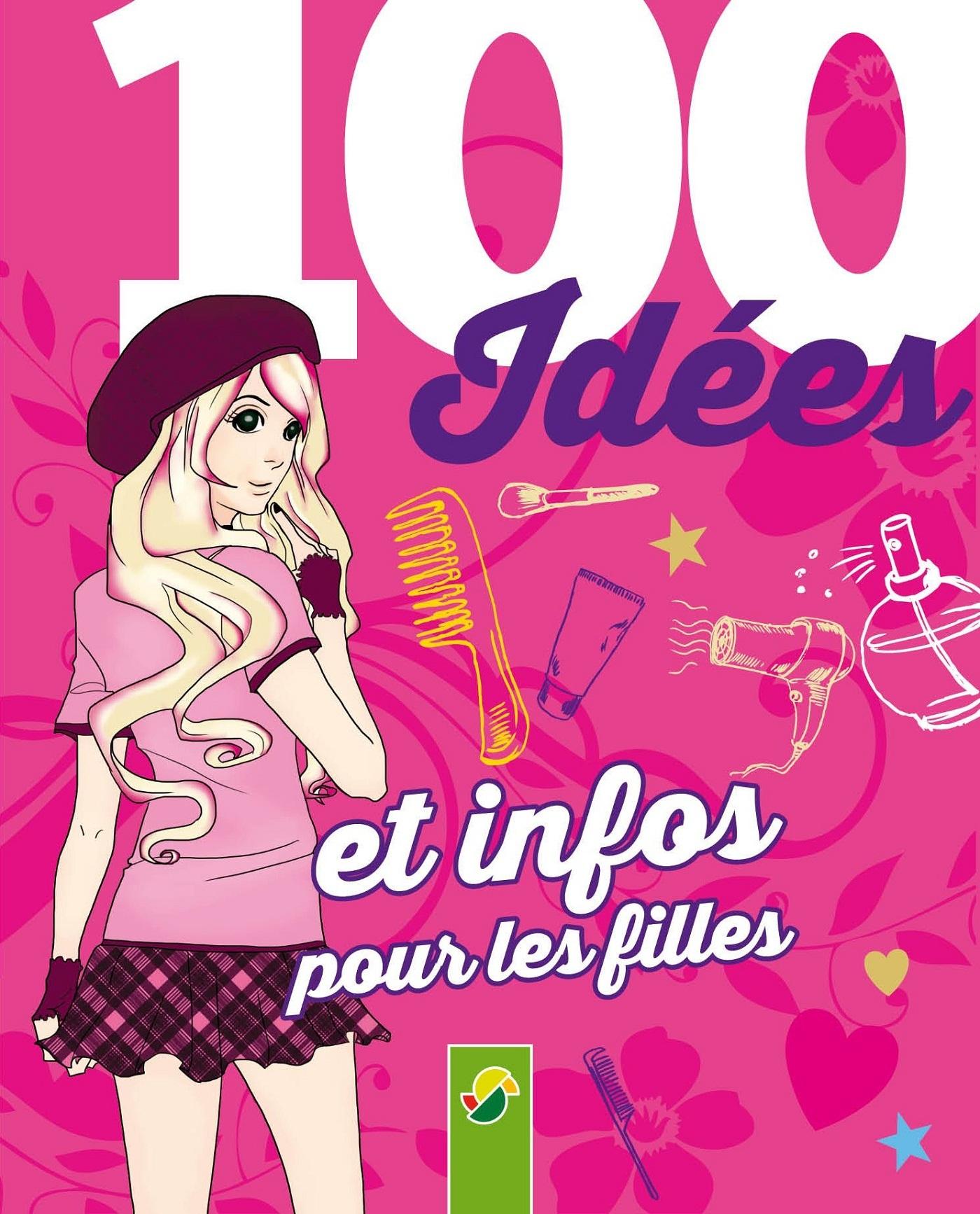 100 IDEES ET INFOS POUR LES FILLES