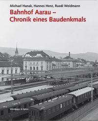BAHNHOF AARAU CHRONIK EINES BAUDENKMALS /ALLEMAND