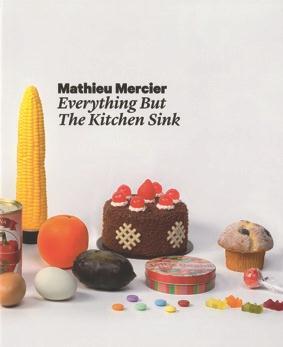 MATHIEU MERCIER, EVERYTHING BUT THE KITCHEN SINK
