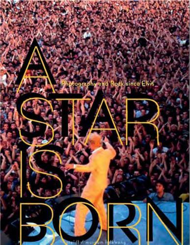 A STAR IS BORN PHOTOGRAPHY AND ROCK SINCE ELVIS /ANGLAIS