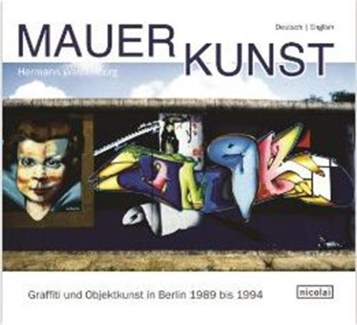 WALL ART : GRAFFITI AND OBJECT ART IN BERLIN 1989 TO 1994 /ANGLAIS/ALLEMAND