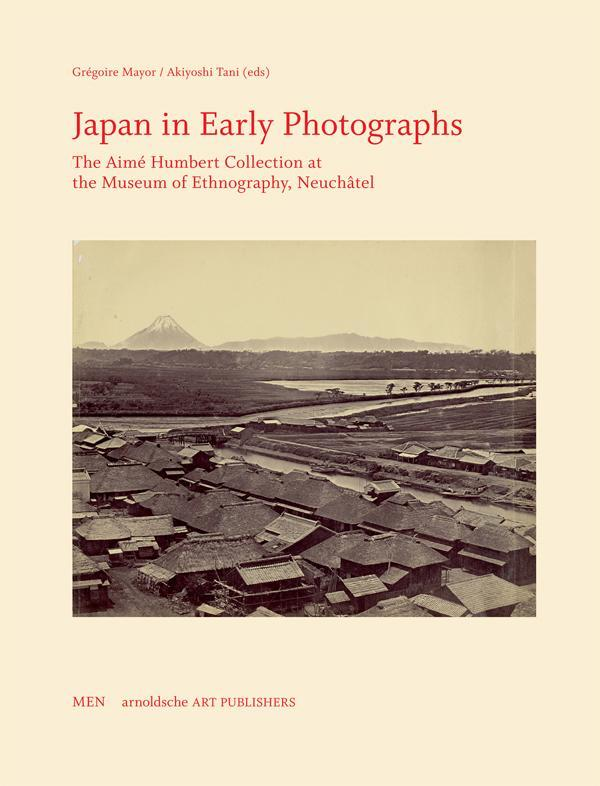JAPAN IN EARLY PHOTOGRAPHS THE AIME HUMBERT COLLECTION AT THE MUSEUM OF ETHNOGRAPHY /ANGLAIS