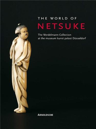 THE WORLD OF NETSUKE - THE WERDELMANN COLLECTION /ANGLAIS