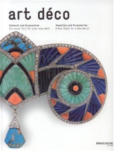 ART DECO JEWELLERY AND ACCESSORIES: A NEW STYLE FOR A NEW WORLD /ANGLAIS