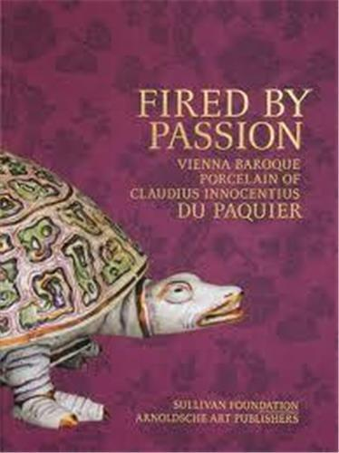 FIRED BY PASSION VIENNA BAROQUE PORCELAIN OF CLAUDIUS INNOCENTIUS DU PAQUIER /ANGLAIS