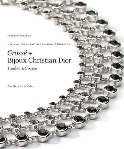 100 YEARS OF PASSION FOR GROSSE AND BIJOUX CHRISTIAN DIOR: HENKEL & GROSSE JEWELLERY /ANGLAIS/ALLEMA