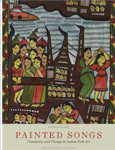 PAINTED SONGS CONTINUITY AND CHANGE IN AN INDIAN FOLK ART /ANGLAIS