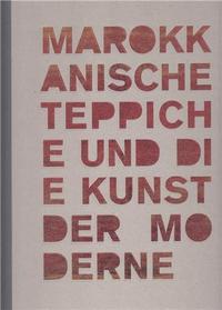 MAROKKANISCHE TEPPICHE UND DIE KUNST DER MODERNE /ANGLAIS/ALLEMAND