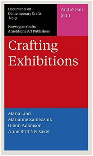 CRAFTING EXHIBITIONS - DOCUMENTS ON CONTEMPORARY CRAFTS 3 /ANGLAIS