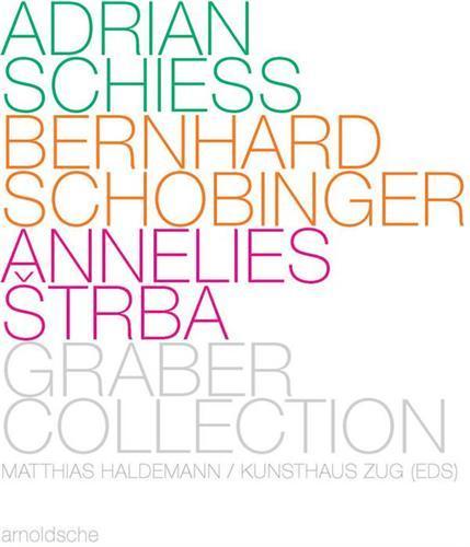 ADRIAN SCHIESS BERNHARD SCHOBINGER ANNELIES STRBA - GRABER COLLECTION /ANGLAIS/ALLEMAND