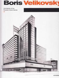BORIS VELIKOVSKY (1878-1937) : ARCHITECT OF THE RUSSIAN AVANT-GARDE /ANGLAIS