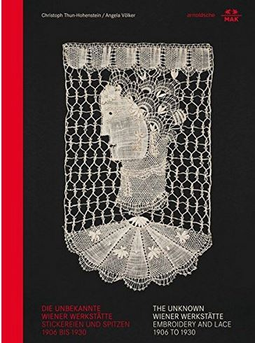 EMBROIDERY AND LACE - THE UNKNOWN WIENER WERKSTATTE /ANGLAIS/ALLEMAND