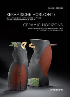 CERAMIC HORIZONS THE LOTTE REIMERS COLLECTION /ANGLAIS/ALLEMAND