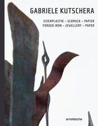GABRIELE KUTSCHERA FORGED IRON JEWELLERY PAPER /ANGLAIS/ALLEMAND