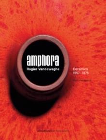 AMPHORA ROGIER VANDERWEGHE CERAMICS 1957-1975 /FRANCAIS/ANGLAIS/NEERLANDAIS
