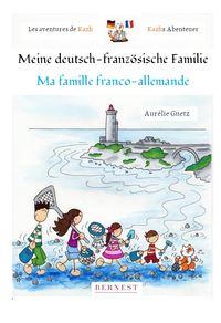 LES AVENTURES DE KAZH-MA FAMILLE FRANCO-ALLEMANDE / MEINE DEUTSCH-FRANZOSISCHE FAMILIE (1ERE PARTIE