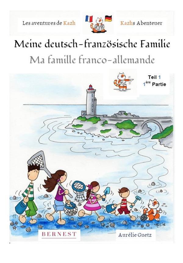 LES AVENTURES DE KAZH-MA FAMILLE FRANCO-ALLEMANDE MEINE DEUTSCH-FRANZOSISCHE FAMILIE - 1ERE PARTIE -