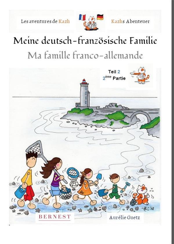 LES AVENTURES DE KAZH-MA FAMILLE FRANCO-ALLEMANDE MEINE DEUTSCH-FRANZOSISCHE FAMILIE - 2EME PARTIE