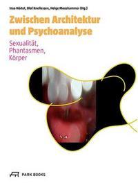 ZWISCHEN ARCHITEKTUR UND PSYCHOANALYSE /ALLEMAND
