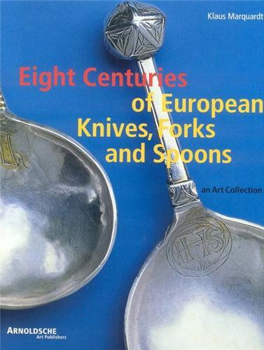 EIGHT CENTURIES OF EUROPEAN KNIFES, FORKS AND SPOONS /ANGLAIS