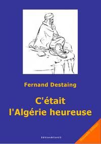C'ETAIT L'ALGERIE HEUREUSE. 1915-1965. NOUVELLE EDITION