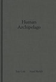FAZAL SHEIKH AND TEJU COLE HUMAN ARCHIPELAGO /ANGLAIS