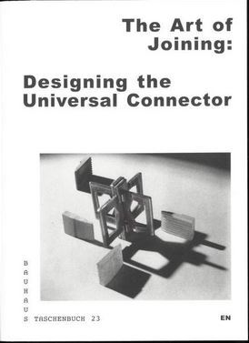 BAUHAUS TASCHENBUCH 23 - THE ART OF JOINING, DESIGNING THE UNIVERSAL CONNECTOR /ANGLAIS