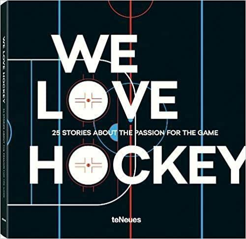 WE LOVE HOCKEY - 25 STORIES ABOUT THE PASSION FOR THE GAME