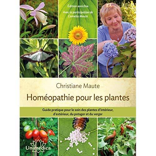 HOMEOPATHIE POUR LES PLANTES - GUIDE PRATIQUE POUR LE SOIN DES PLANTES D INTERIEUR, D EXTERIEUR...