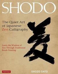 SHODO THE QUIET ART OF JAPANESE ZEN CALLIGRAPHY /ANGLAIS