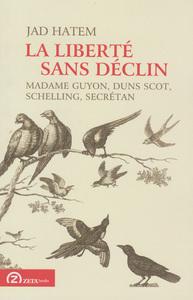 LA LIBERTE SANS DECLIN MADAME GUYON, DUNS SCOT, SCHELLING, SECRETAN