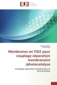 MEMBRANES EN TIO2 POUR COUPLAGE SEPARATION MEMBRANAIRE /PHOTOCATALYSE